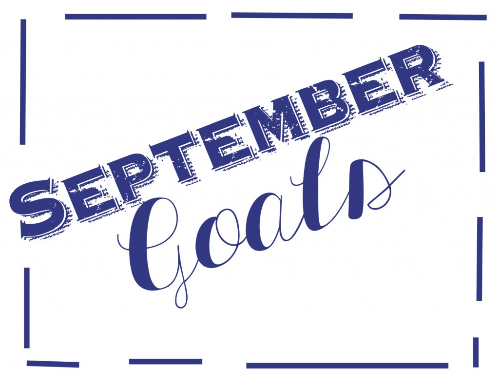 August Wrap Up and September Goals