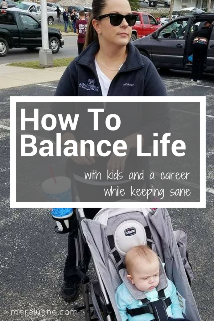 How To Balance Life, work life balance, mom balance, how to stay sane as a mom