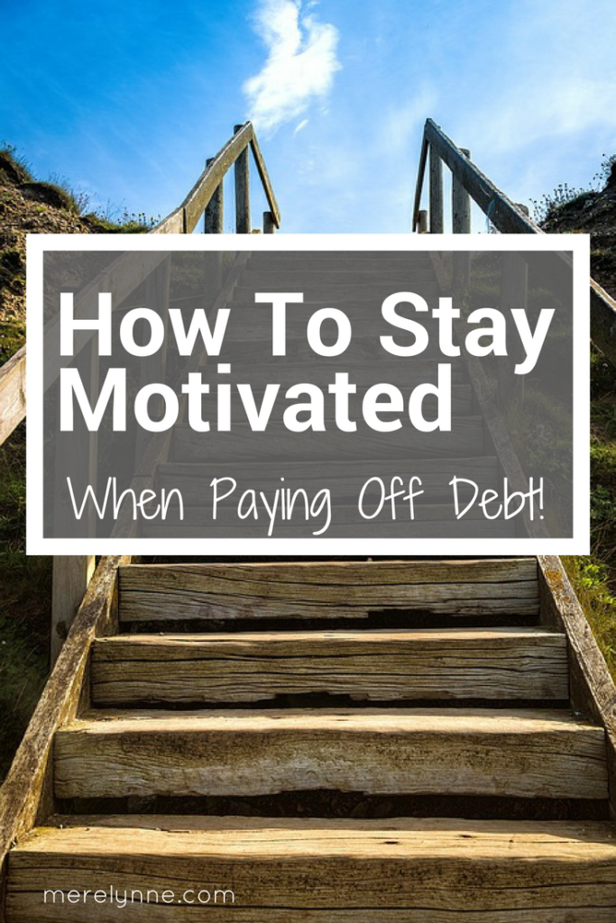 How to stay motivated, how to motivate yourself to pay off debt, budget motivation, get motivated to budget, how to stay motivated to pay off debt, debt pay off motivation