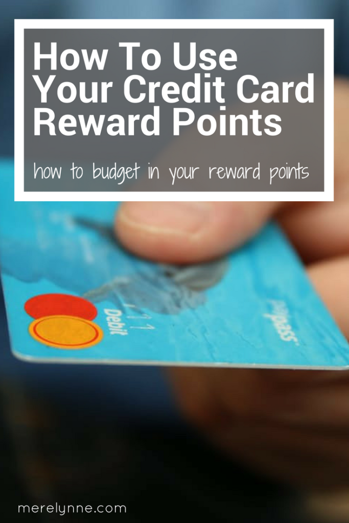 how to use credit card reward points, Credit Card Reward Points, using credit card cash back, budgeting for credit cards, how to use a credit card