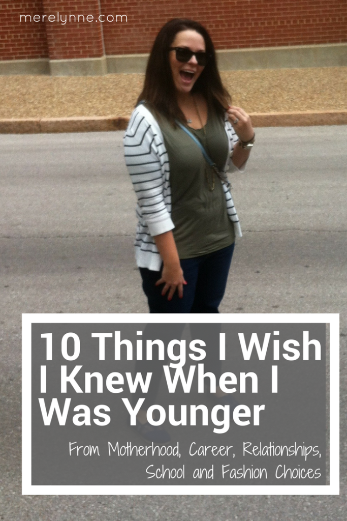 10 Things I Wish I Knew When I Was Younger, knew when younger, advice to self, self advice
