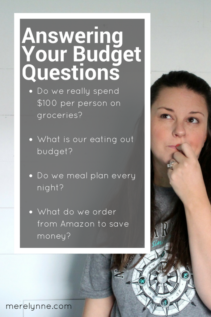 Do we really spend $100 per person on groceries, What is our eating out budget, Do we meal plan every night, What do we order from Amazon to save money, budget questions, budget Q&A, meredith rines, merelynne