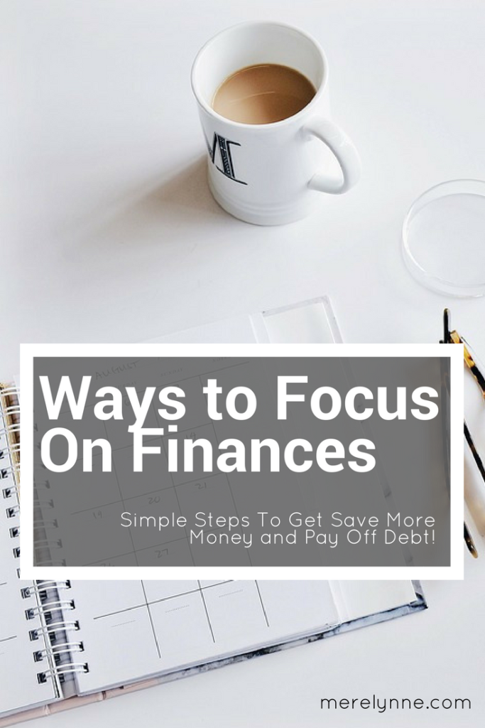 focus on finances, money tips, money saving ideas, how to pay off debt, how to save more money, productivity tips, meredith rines, merelynne