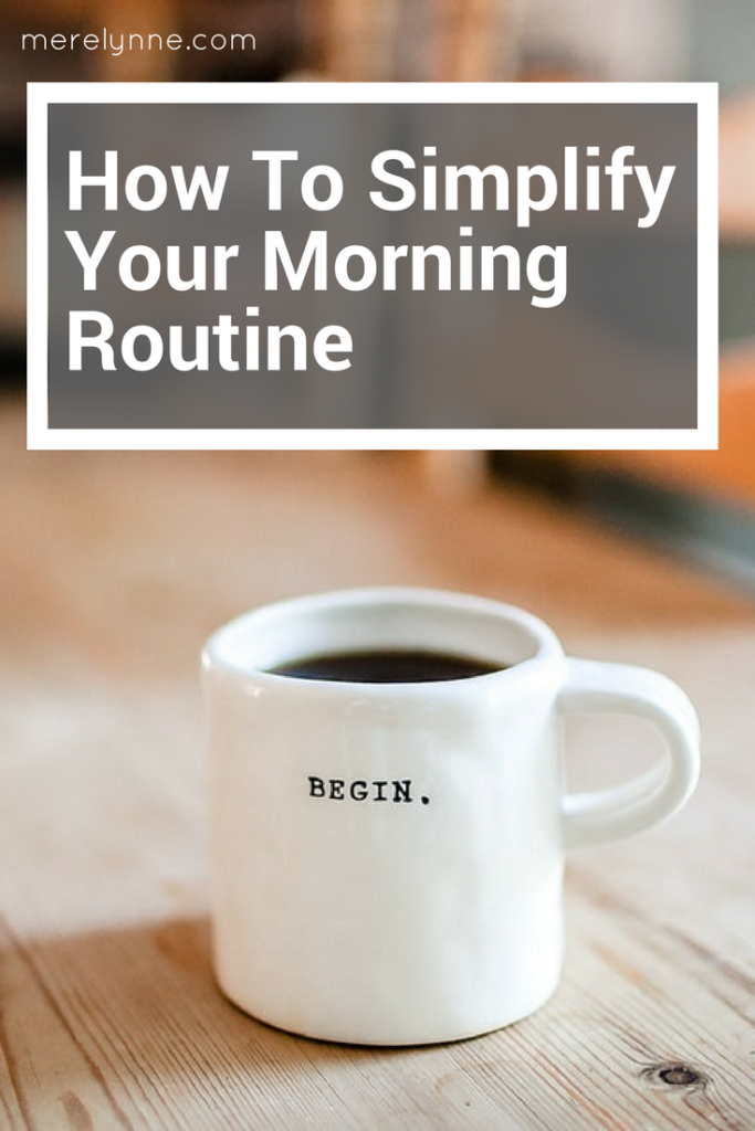 how to simplify your morning routine, simplify your morning routine, morning habits, busy mom habits, working mom tips, meredith rines, merelynne